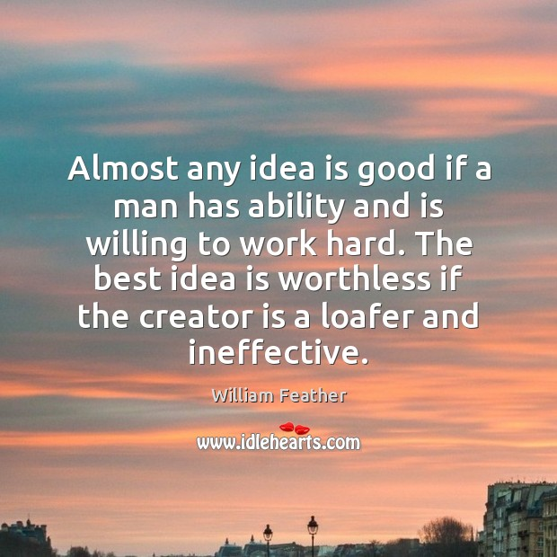 Almost any idea is good if a man has ability and is William Feather Picture Quote