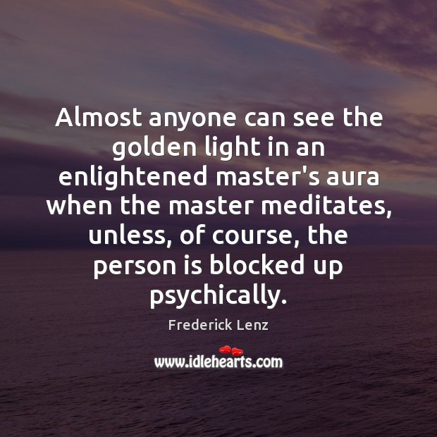 Almost anyone can see the golden light in an enlightened master's aura Image