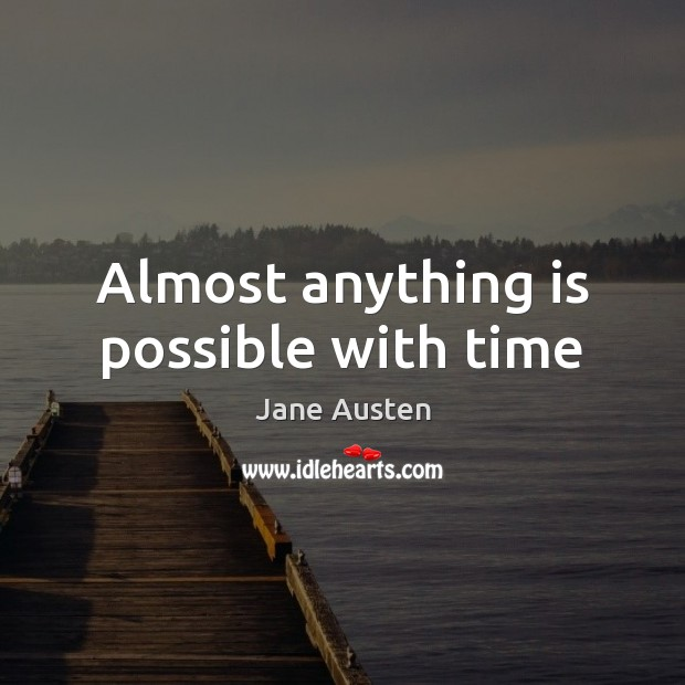 Image, Almost anything is possible with time