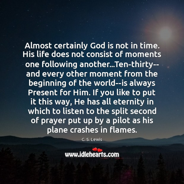 Almost certainly God is not in time. His life does not consist Image