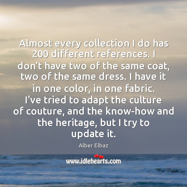 Almost every collection I do has 200 different references. I don't have two Culture Quotes Image