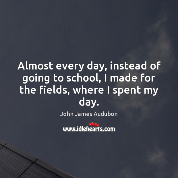 Almost every day, instead of going to school, I made for the fields, where I spent my day. Image