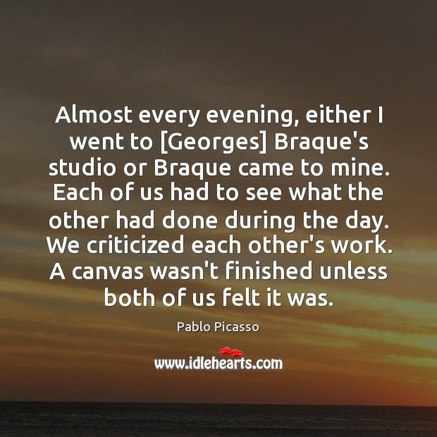 Image, Almost every evening, either I went to [Georges] Braque's studio or Braque
