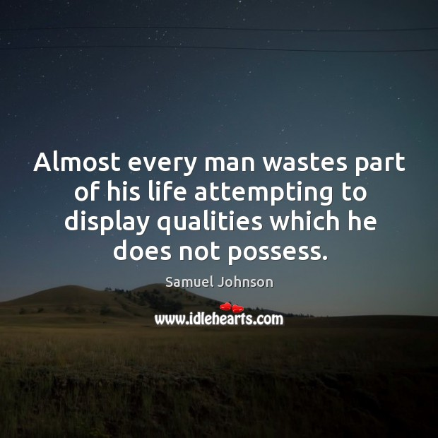 Almost every man wastes part of his life attempting to display qualities which he does not possess. Image