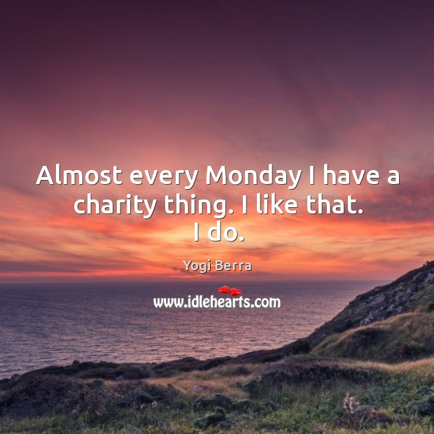 Image, Almost every monday I have a charity thing. I like that. I do.
