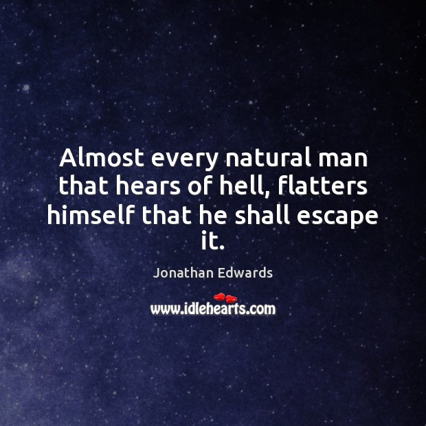 Image, Almost every natural man that hears of hell, flatters himself that he shall escape it.