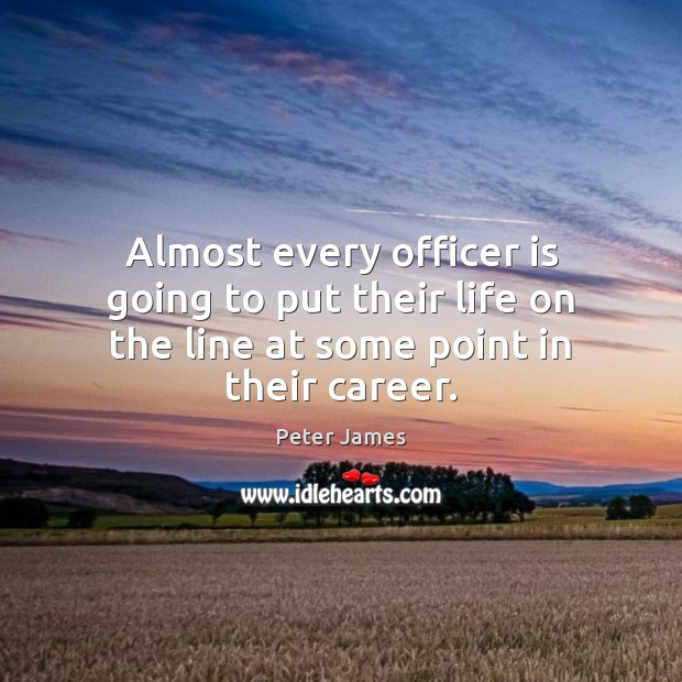 Almost every officer is going to put their life on the line at some point in their career. Image