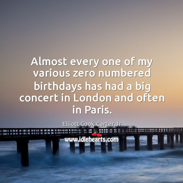 Almost every one of my various zero numbered birthdays has had a big concert in london and often in paris. Image
