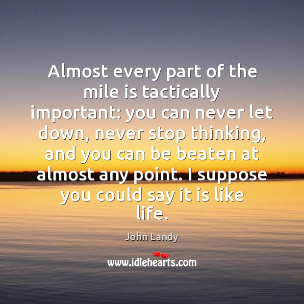 Almost every part of the mile is tactically important: you can never John Landy Picture Quote