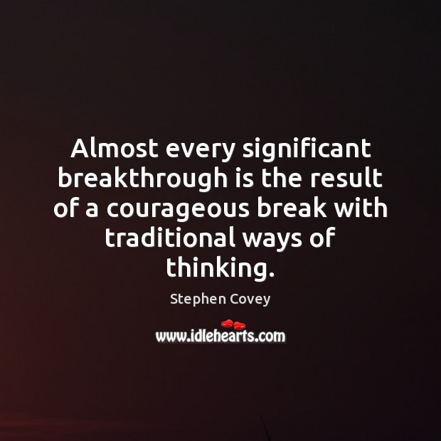 Almost every significant breakthrough is the result of a courageous break with Image