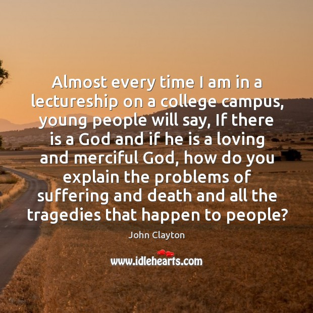 Almost every time I am in a lectureship on a college campus John Clayton Picture Quote