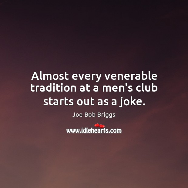 Almost every venerable tradition at a men's club starts out as a joke. Image