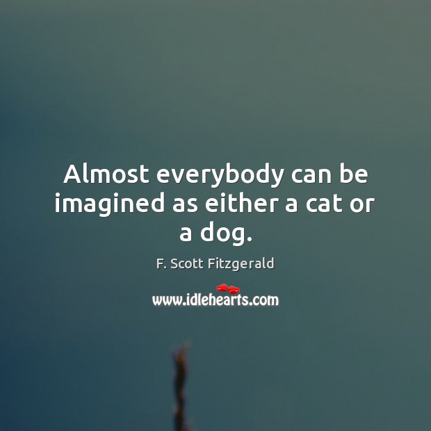 Almost everybody can be imagined as either a cat or a dog. Image