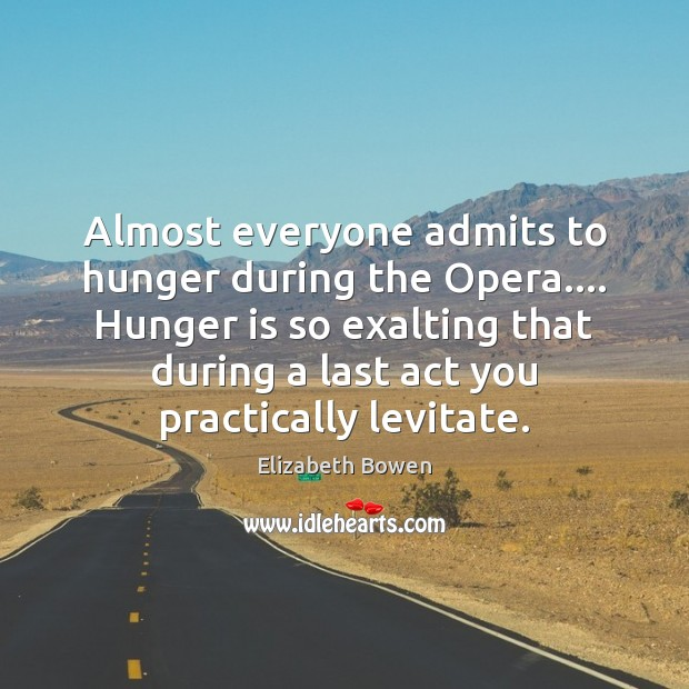 Almost everyone admits to hunger during the Opera…. Hunger is so exalting Hunger Quotes Image