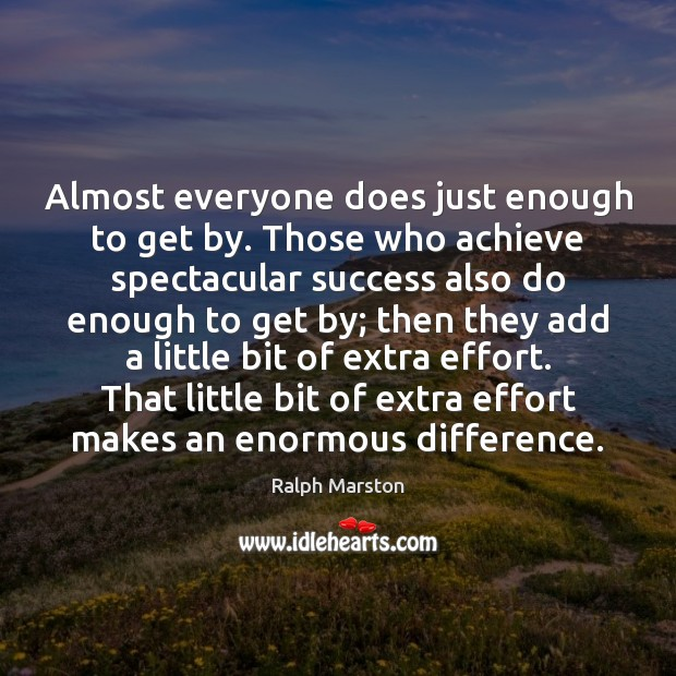 Almost everyone does just enough to get by. Those who achieve spectacular Image