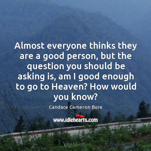 Image, Almost everyone thinks they are a good person, but the question you should be asking is