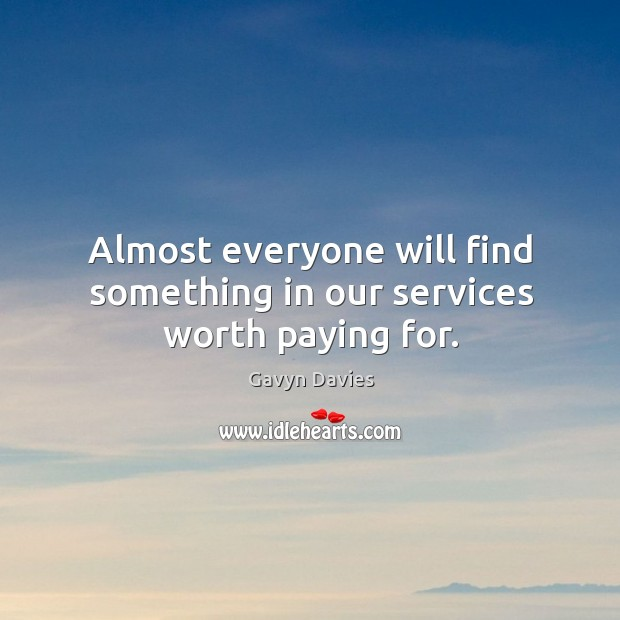 Almost everyone will find something in our services worth paying for. Image