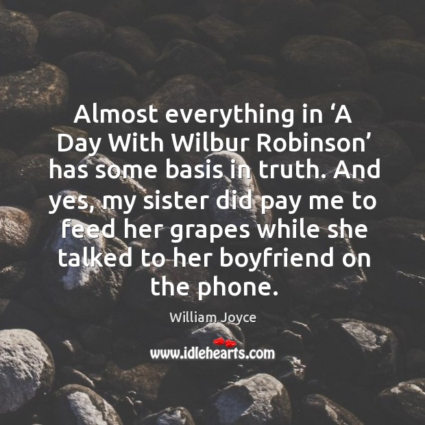 Almost everything in 'a day with wilbur robinson' has some basis in truth. Image