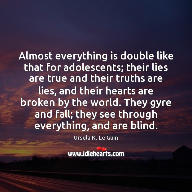 Almost everything is double like that for adolescents; their lies are true Image