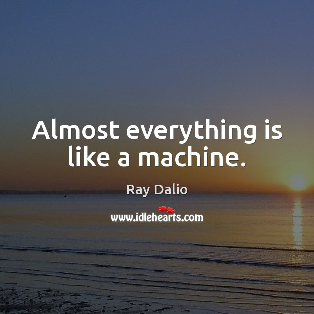 Almost everything is like a machine. Image