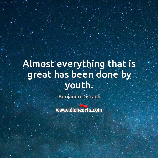 Almost everything that is great has been done by youth. Image