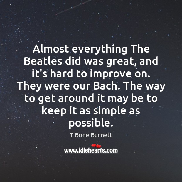 Image, Almost everything The Beatles did was great, and it's hard to improve