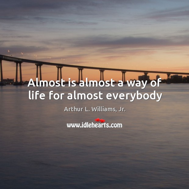 Image, Almost is almost a way of life for almost everybody