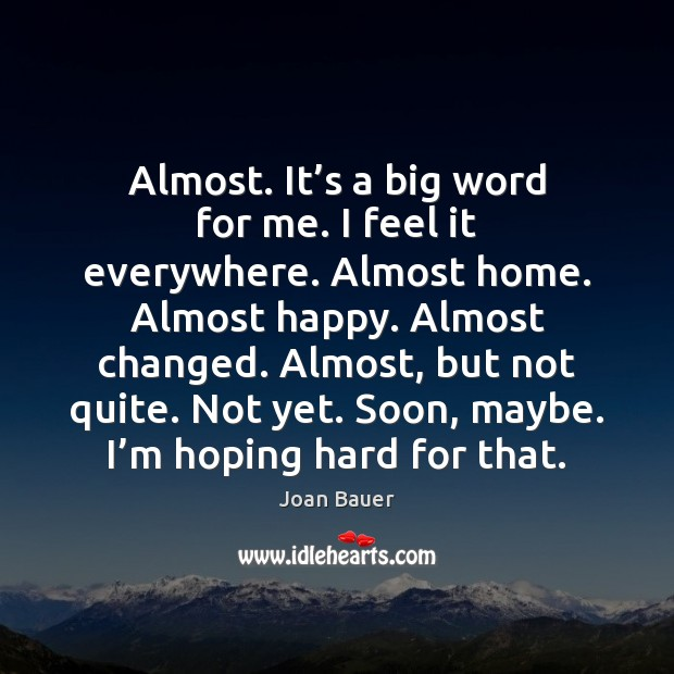 Almost. It's a big word for me. I feel it everywhere. Image