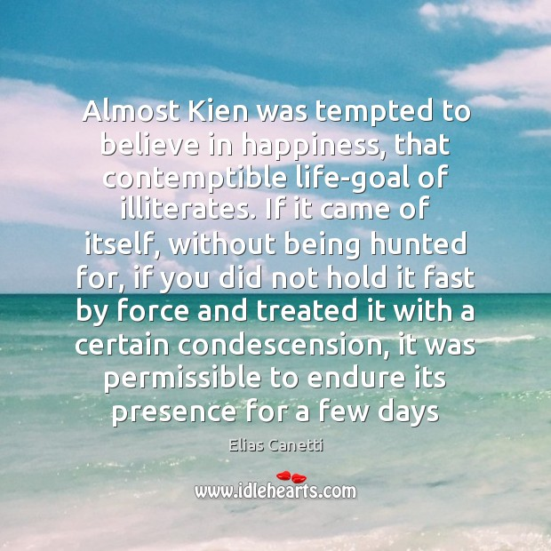 Almost Kien was tempted to believe in happiness, that contemptible life-goal of Image