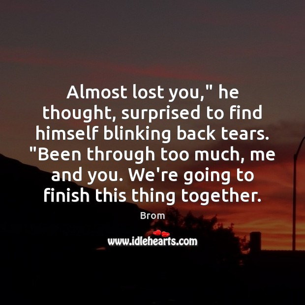 """Almost lost you,"""" he thought, surprised to find himself blinking back tears. """" Image"""
