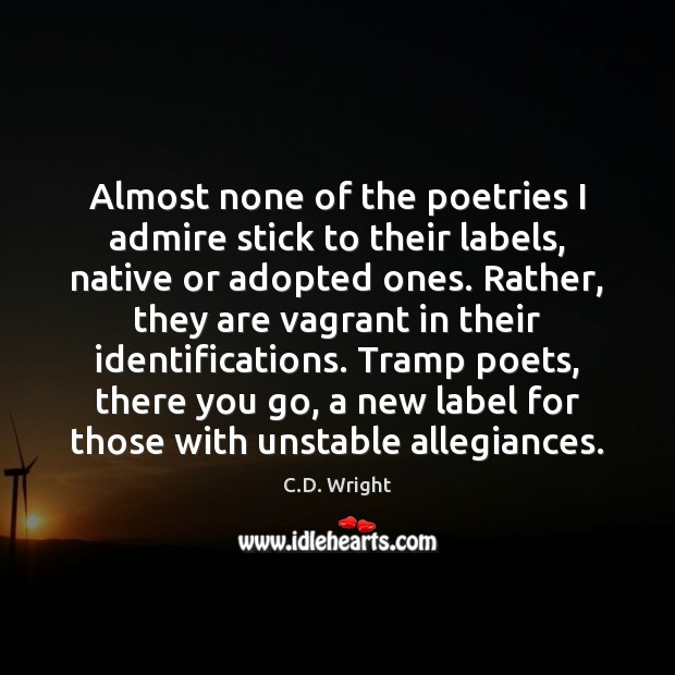 Almost none of the poetries I admire stick to their labels, native Image