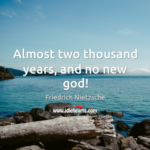 Almost two thousand years, and no new God! Image