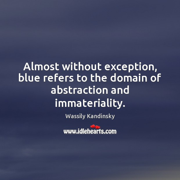 Image, Almost without exception, blue refers to the domain of abstraction and immateriality.