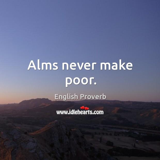 Image, Alms never make poor.