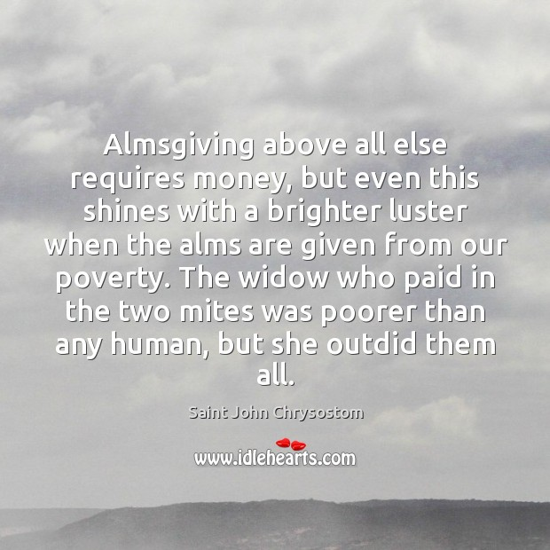 Almsgiving above all else requires money, but even this shines with a Image