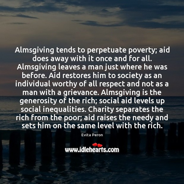 Image, Almsgiving tends to perpetuate poverty; aid does away with it once and