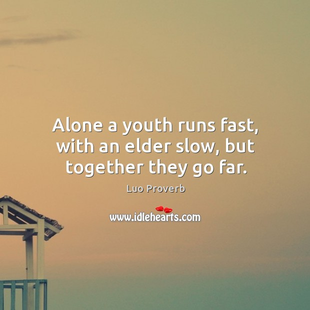 Alone a youth runs fast, with an elder slow, but together they go far. Luo Proverbs Image