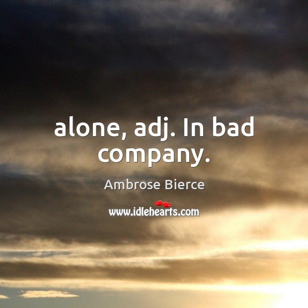 Image, Alone, adj. In bad company.