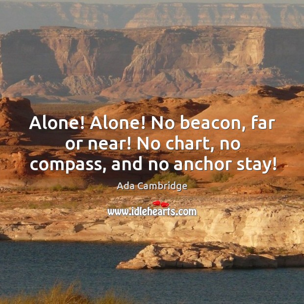 Image, Alone! alone! no beacon, far or near! no chart, no compass, and no anchor stay!