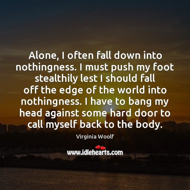 Image, Alone, I often fall down into nothingness. I must push my foot