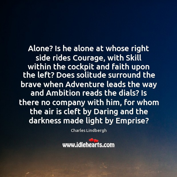Image, Alone? Is he alone at whose right side rides Courage, with Skill