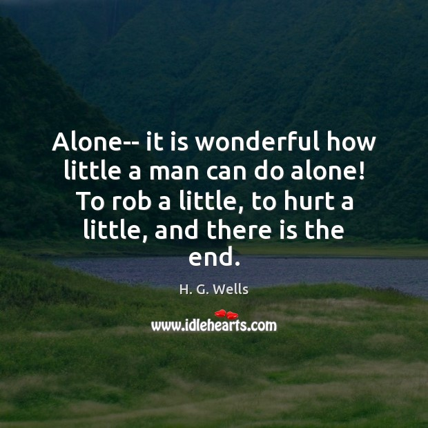 Alone– it is wonderful how little a man can do alone! To H. G. Wells Picture Quote