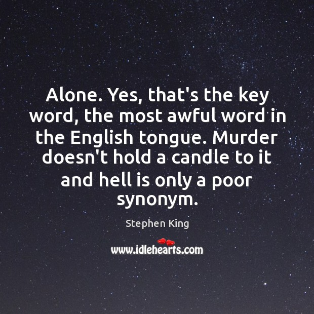 Alone. Yes, that's the key word, the most awful word in the Image