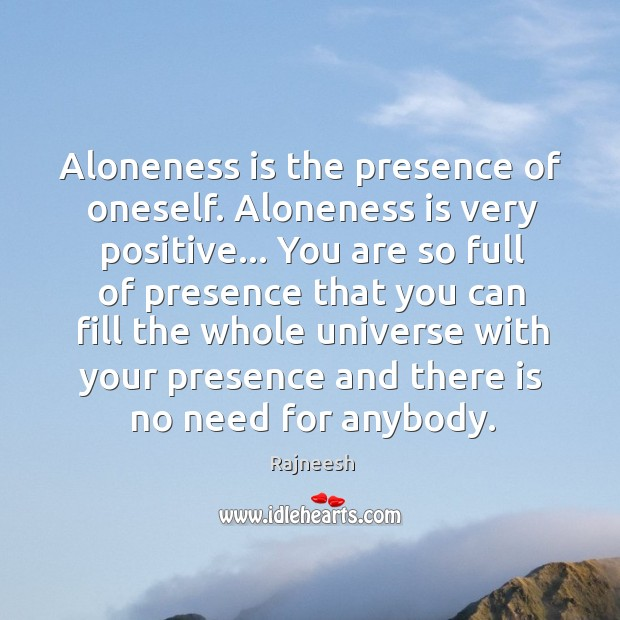 Aloneness is the presence of oneself. Aloneness is very positive… You are Image