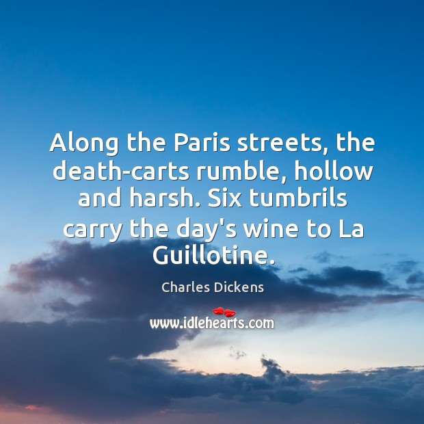 Image, Along the Paris streets, the death-carts rumble, hollow and harsh. Six tumbrils