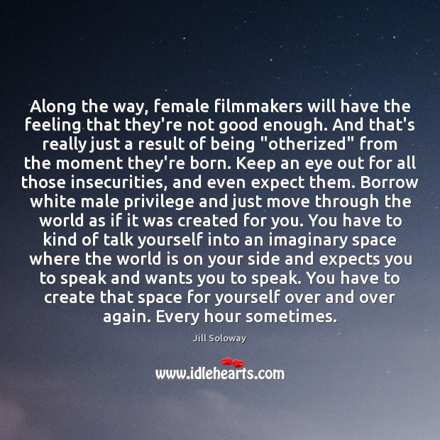 Along the way, female filmmakers will have the feeling that they're not Jill Soloway Picture Quote