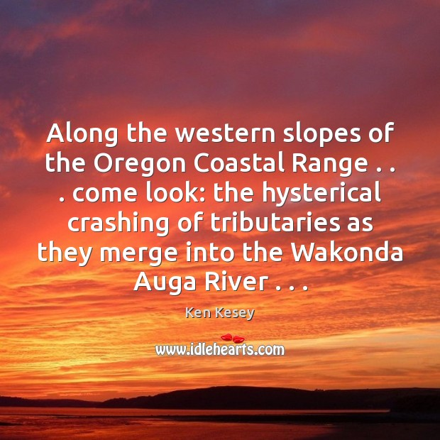 Along the western slopes of the Oregon Coastal Range . . . come look: the Ken Kesey Picture Quote