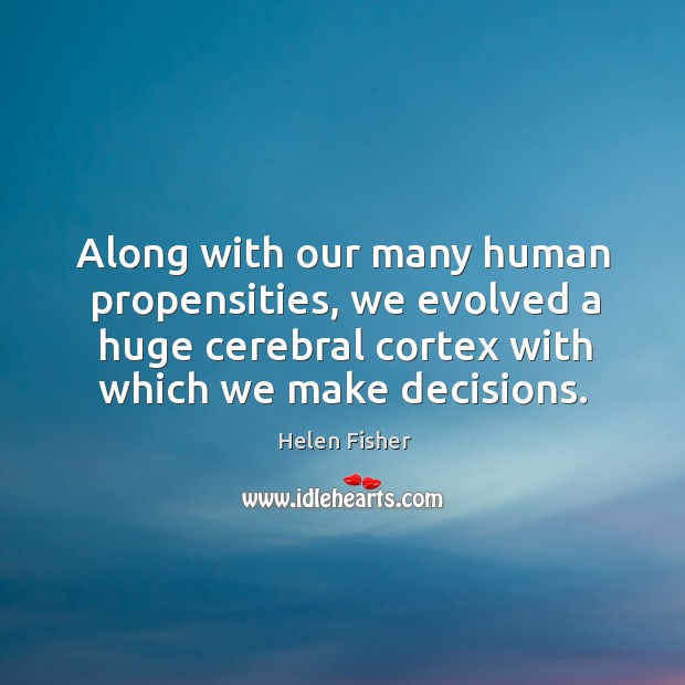 Image, Along with our many human propensities, we evolved a huge cerebral cortex