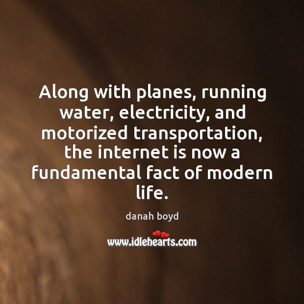 Along with planes, running water, electricity, and motorized transportation, the internet is Image