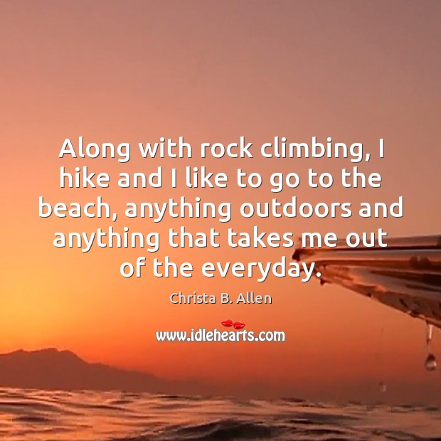 Image, Along with rock climbing, I hike and I like to go to